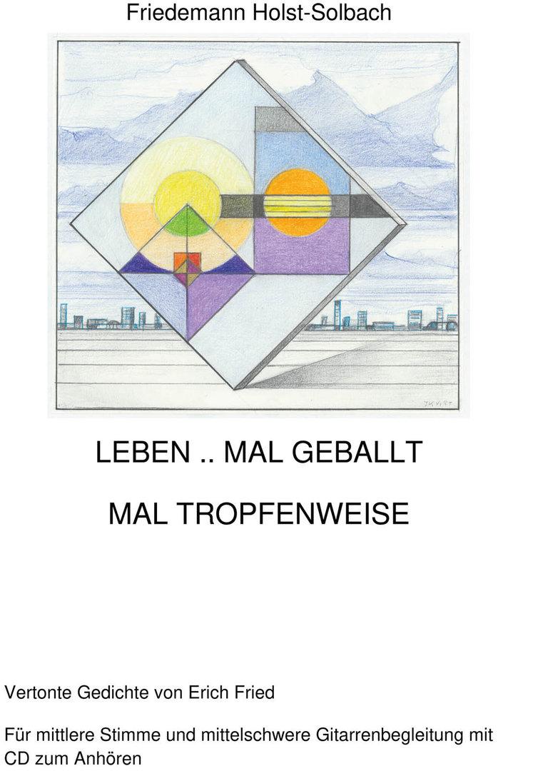 Friedemann Holst-Solbach, Leben mal geballt mal tropfenweise